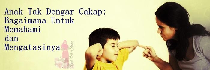 Anak tidak mahu dengar cakap, anak melawan cakap, anak selalu memberontak