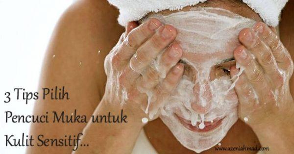 tips pilih pencuci muka untuk kulit sensitif