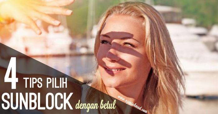 4 tips pilih sunblock dengan betul